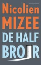 De halfbroer ebook by Nicolien Mizee