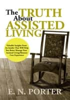 The Truth about Assisted Living ebook by E.N. Porter
