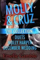 MOLLY & CRUZ: The Collection. Includes Duets, Molly Harper and December Wedding. ebook by Emelle Gamble