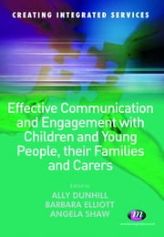 Effective Communication and Engagement with Children and Young People, their Families and Carers ebook by Alison Dunhill,Barbara Elliott,Angela Shaw