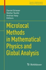 Microlocal Methods in Mathematical Physics and Global Analysis ebook by Daniel Grieser,Stefan Teufel,Andras Vasy