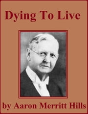 Dying to Live ebook by Aaron Merritt Hills