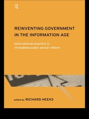 Reinventing Government in the Information Age - International Practice in IT-Enabled Public Sector Reform ebook by Richard Heeks