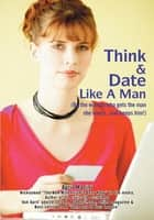 Think & Date Like A Man ebook by April Masini