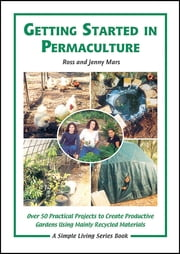 Getting Started in Permaculture - 50 Practical Projects to Build and Design Productive Gardens, 2nd Edition ebook by Ross Mars, Jenny Mars