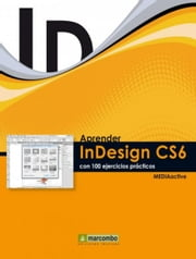 Aprender InDesign CS6 con 100 ejercicios prácticos ebook by MEDIAactive