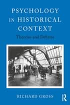 Psychology in Historical Context - Theories and Debates ebook by Richard Gross