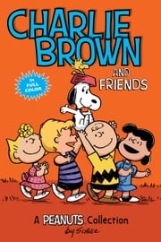 Charlie Brown and Friends - A Peanuts Collection ebook by Charles M. Schulz