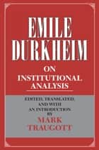 Emile Durkheim on Institutional Analysis eBook by Emile Durkheim, Mark Traugott
