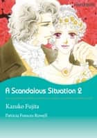 A Scandalous Situation 2 (Harlequin Comics) - Harlequin Comics ebook by Patricia Frances, Kazuko Fujita