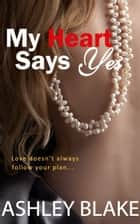 My Heart Says Yes ebook by Ashley Blake