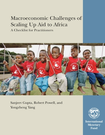 Macroeconomic Challenges of Scaling Up Aid to Africa: A Checklist for Practitioners ebook by Yongzheng Yang,Robert Mr. Powell,Sanjeev Mr. Gupta