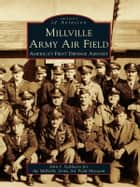 Millville Army Air Field - America's First Defense Airport ebook by John J. Galluzzo, Millville Army Air Field Museum