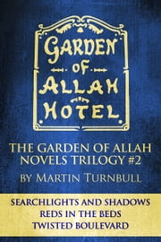 "The Garden of Allah Novels Trilogy #2 (""Searchlights and Shadows"" - ""Reds in the Beds"" - ""Twisted Boulevard"") ebook by Martin Turnbull"