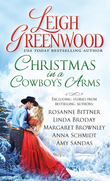 Christmas in a Cowboy's Arms ebook by Leigh Greenwood,Rosanne Bittner,Linda Broday,Margaret Brownley,Anna Schmidt,Amy Sandas