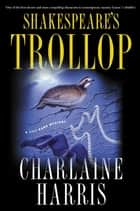 Shakespeare's Trollop - A Lily Bard Mystery ebook by Charlaine Harris