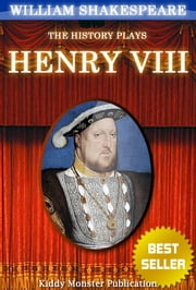 Henry VIII By William Shakespeare - With 30+ Original Illustrations,Summary and Free Audio Book Link ebook by William Shakespeare