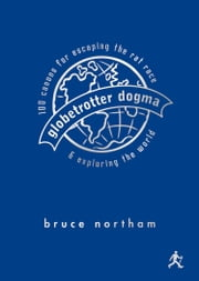 Globetrotter Dogma - 111 Canons for Escaping the Rat Race & Exploring the World ebook by Bruce Northam