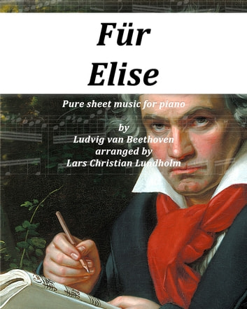 Für Elise Pure sheet music for piano by Ludvig van Beethoven arranged by Lars Christian Lundholm ebook by Pure Sheet Music