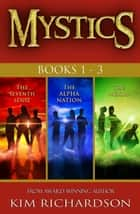 Mystics 3-Book Collection: The Seventh Sense#1, The Alpha Nation#2, The Nexus#3 ebook by Kim Richardson