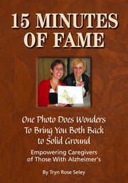 15 Minutes of Fame: One Photo Does Wonders to Bring You Both Back to Solid Ground ebook by Tryn Rose Seley
