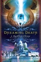 Dreaming Death ebook by J. Kathleen Cheney