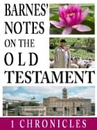 Barnes' Notes on the Old Testament-Book of 1st Chronicles ebook by Albert Barnes