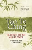 Tao Te Ching: The Book of the Way and Its Power ebook by John R. Mabry