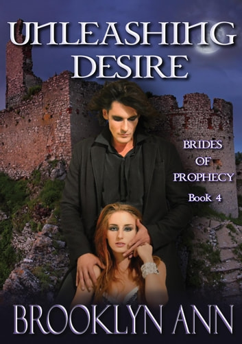 Unleashing Desire - Brides of Prophecy, #4 ebook by Brooklyn Ann
