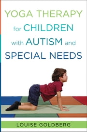 Yoga Therapy for Children with Autism and Special Needs ebook by Louise Goldberg