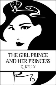 The Girl Prince and Her Princess ebook by Q. Kelly