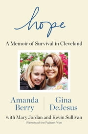 Hope - A Memoir of Survival in Cleveland ebook by Amanda Berry,Gina DeJesus,Mary Jordan,Kevin Sullivan