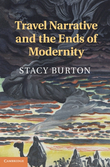 Travel Narrative and the Ends of Modernity ebook by Stacy Burton