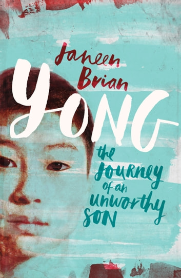 Yong - The Journey Of An Unworthy Son eBook by Janeen Brian