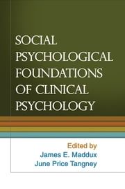 Social Psychological Foundations of Clinical Psychology ebook by James E. Maddux, PhD,June Price Tangney, PhD