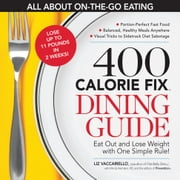 The 400 Calorie Fix Dining Guide - Eat Out and Lose Weight with One Simple Rule! ebook by Vaccariello,Liz,Editors of Prevention,The