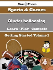 A Beginners Guide to Cluster ballooning (Volume 1) - A Beginners Guide to Cluster ballooning (Volume 1) ebook by Tamisha Vigil
