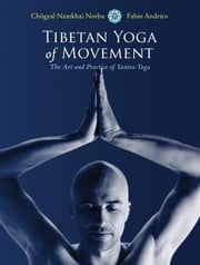 Tibetan Yoga of Movement - The Art and Practice of Yantra Yoga ebook by Chogyal Namkhai Norbu,Fabio Andrico