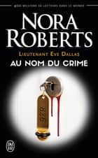 Lieutenant Eve Dallas (Tome 12) - Au nom du crime ebook by Nora Roberts, Nicole Hubert