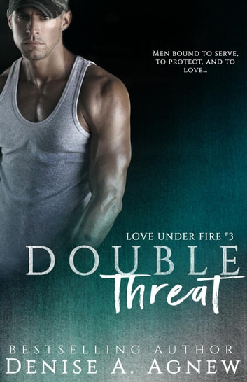 Double Threat (Love Under Fire Book 3) - Love Under Fire Trilogy ebook by Denise A. Agnew