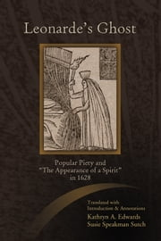 "Leonarde's Ghost - Popular Piety and ""The Appearance of a Spirit"" in 1628 ebook by Kathryn A. Edwards,Susie Speakman Sutch,Kathryn A. Edwards,Susie Speakman Sutch"