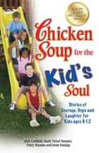 Chicken Soup for the Kid's Soul - Stories of Courage, Hope and Laughter for Kids ages 8–12 ebook by Jack Canfield, Mark Victor Hansen