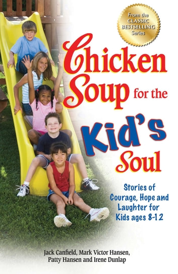 Chicken Soup for the Kid's Soul - Stories of Courage, Hope and Laughter for Kids ages 8–12 ebook by Jack Canfield,Mark Victor Hansen