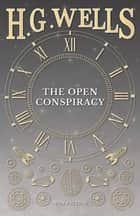 The Open Conspiracy and Other Writings ebook by H. G. Wells