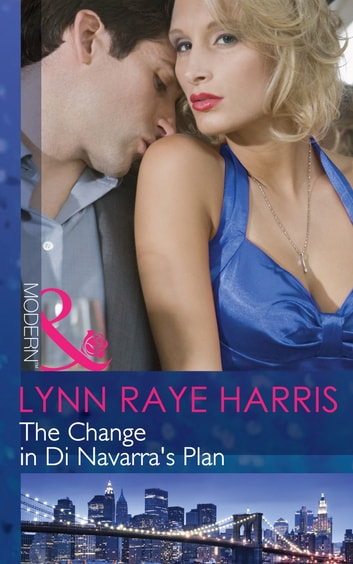 The Change in Di Navarra's Plan (Mills & Boon Modern) 電子書 by Lynn Raye Harris