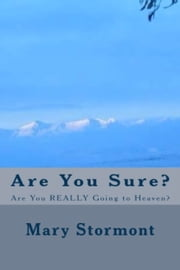 Are You Sure? Are You Really Going to Heaven? ebook by Mary Stormont