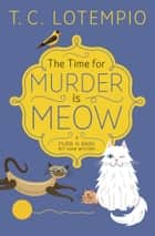 The Time for Murder is Meow ebook by T. C. LoTempio