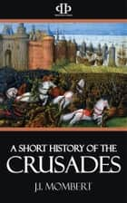 A Short History of the Crusades ebook by