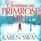 Christmas on Primrose Hill audiobook by Karen Swan