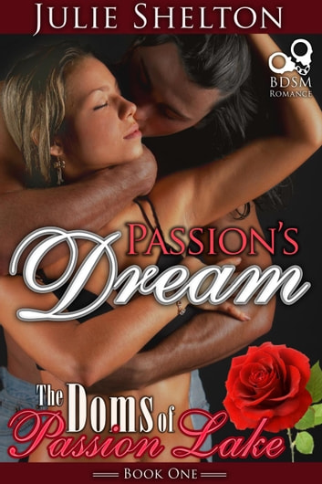 Passion's Dream - The Doms of Passion Lake ebook by Julie Shelton